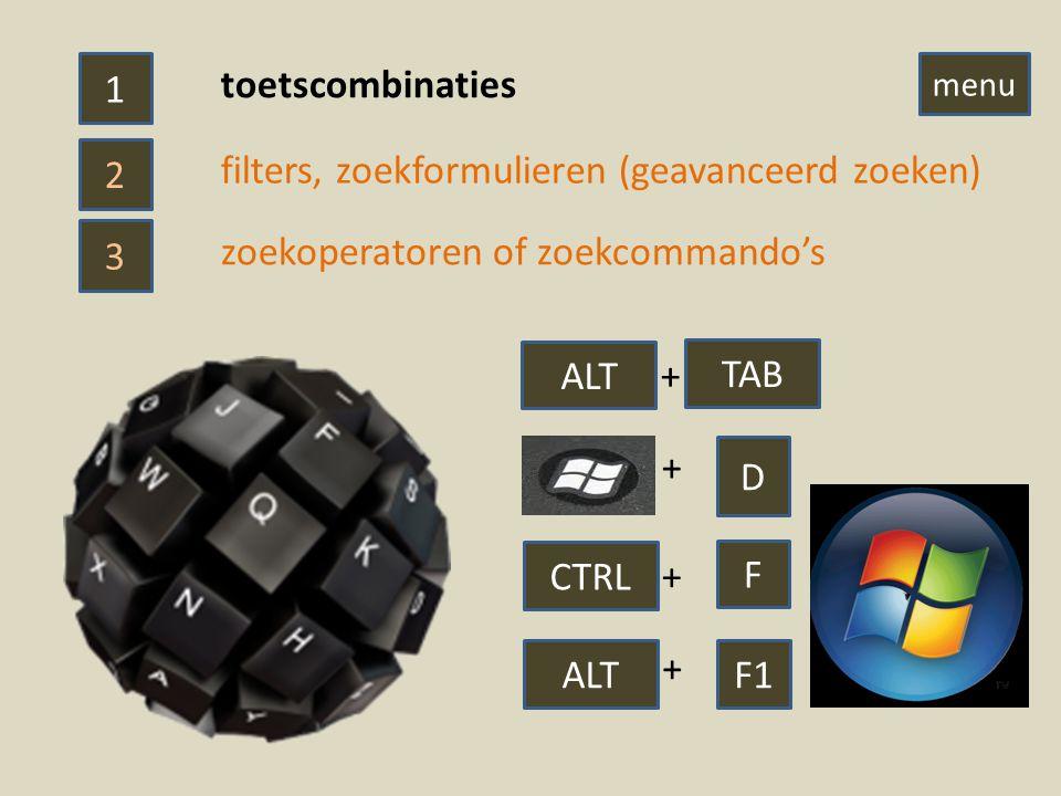 toetscombinaties filters, zoekformulieren (geavanceerd zoeken) zoekoperatoren of zoekcommando's TAB ALT + + D F CTRL + ALTF1 + 1 3 2 menu