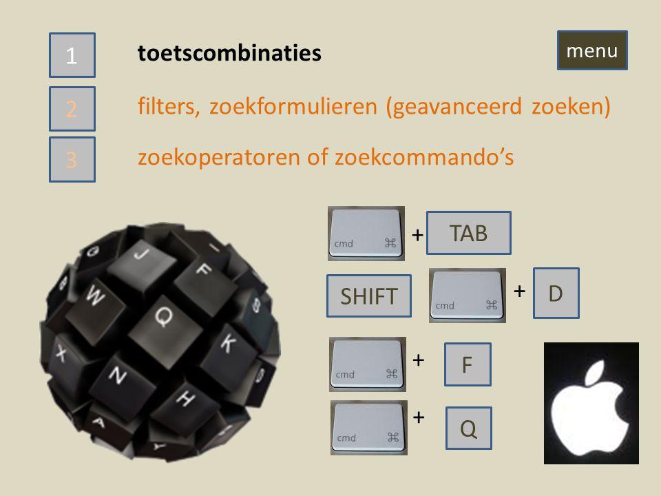 toetscombinaties filters, zoekformulieren (geavanceerd zoeken) zoekoperatoren of zoekcommando's TAB + + D F + Q + 1 3 2 SHIFT menu