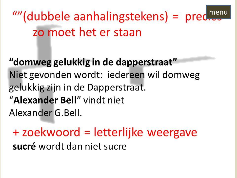 (dubbele aanhalingstekens) = precies zo moet het er staan domweg gelukkig in de dapperstraat Niet gevonden wordt: iedereen wil domweg gelukkig zijn in de Dapperstraat.