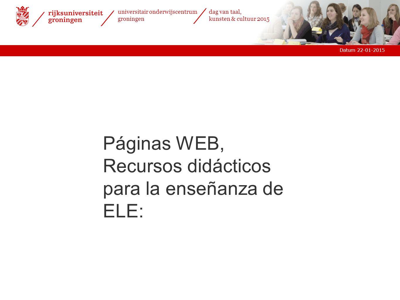 universitair onderwijscentrum groningen dag van taal, kunsten & cultuur 2015 Datum 22-01-2015 Programa de Formación de Profesores 2015 del Instituto Cervantes: www.cfp.cervantes.eswww.cfp.cervantes.es 9