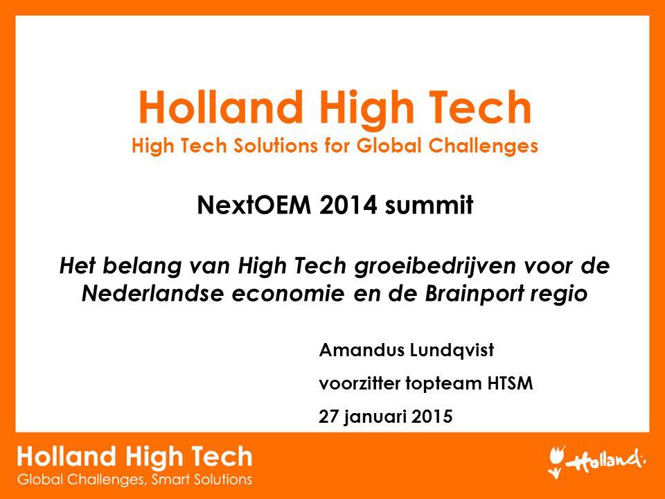 Holland High Tech High Tech Solutions for Global Challenges NextOEM 2014 summit Het belang van High Tech groeibedrijven voor de Nederlandse economie e
