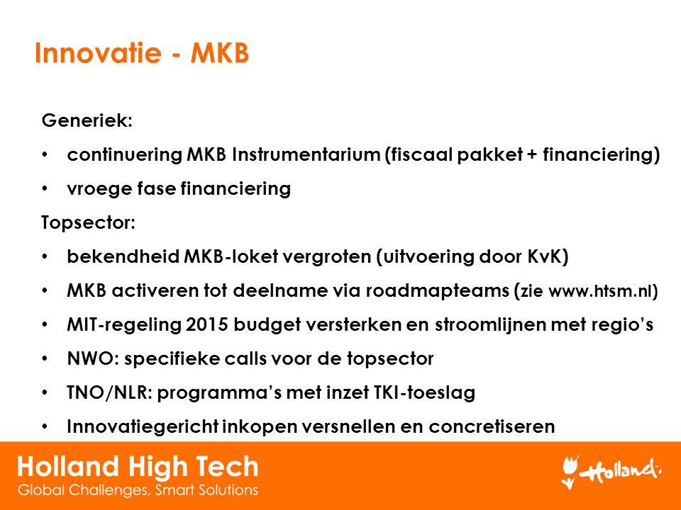 Innovatie - MKB Generiek: continuering MKB Instrumentarium (fiscaal pakket + financiering) vroege fase financiering Topsector: bekendheid MKB-loket ve