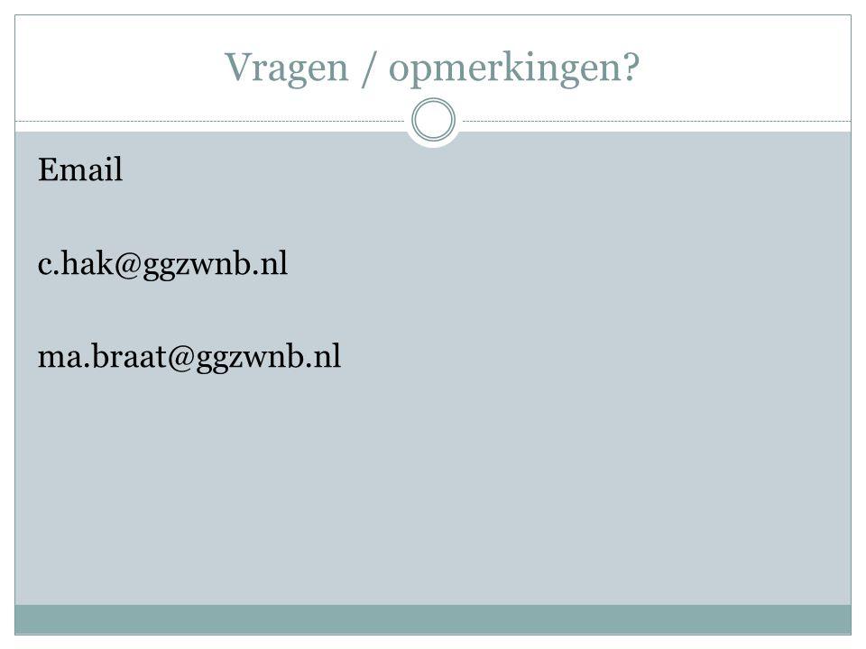 Vragen / opmerkingen? Email c.hak@ggzwnb.nl ma.braat@ggzwnb.nl