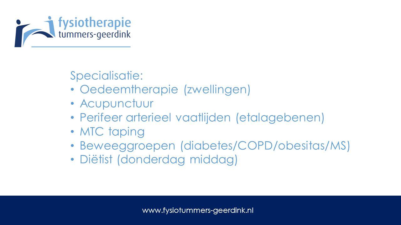 Specialisatie: Oedeemtherapie (zwellingen) Acupunctuur Perifeer arterieel vaatlijden (etalagebenen) MTC taping Beweeggroepen (diabetes/COPD/obesitas/M