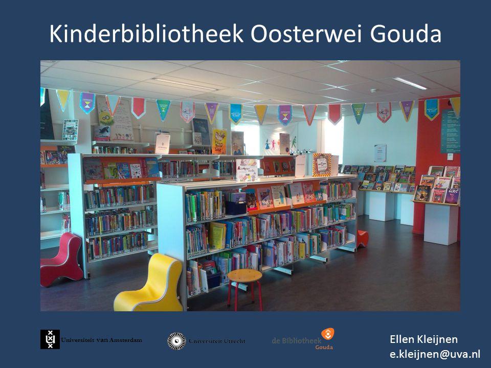 Kinderbibliotheek Oosterwei Gouda Ellen Kleijnen e.kleijnen@uva.nl Universiteit van Amsterdam