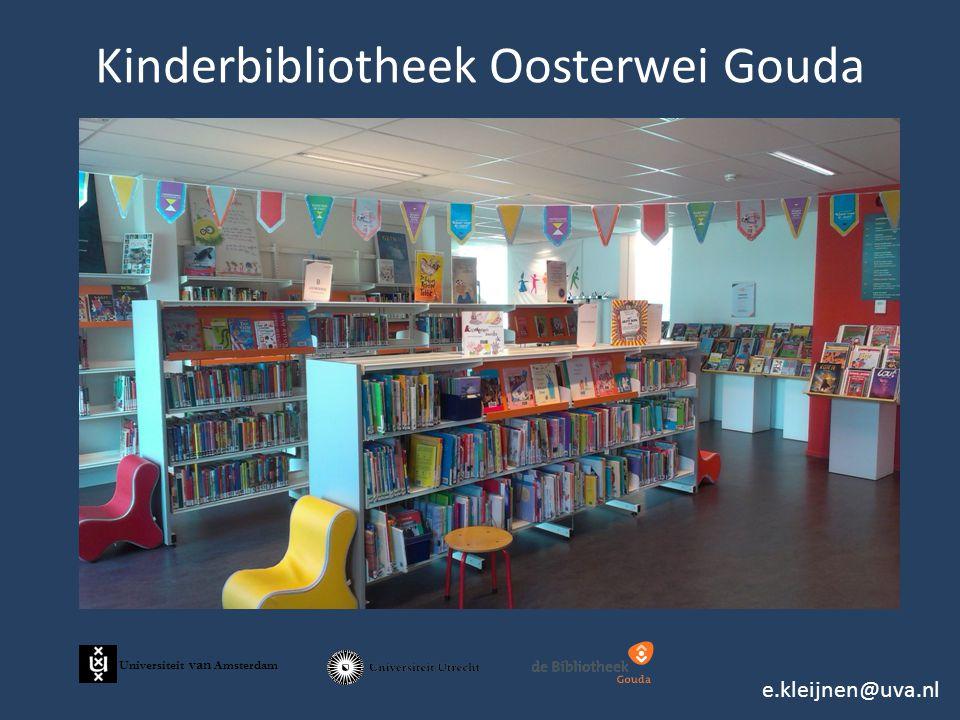 Kinderbibliotheek Oosterwei Gouda e.kleijnen@uva.nl Universiteit van Amsterdam