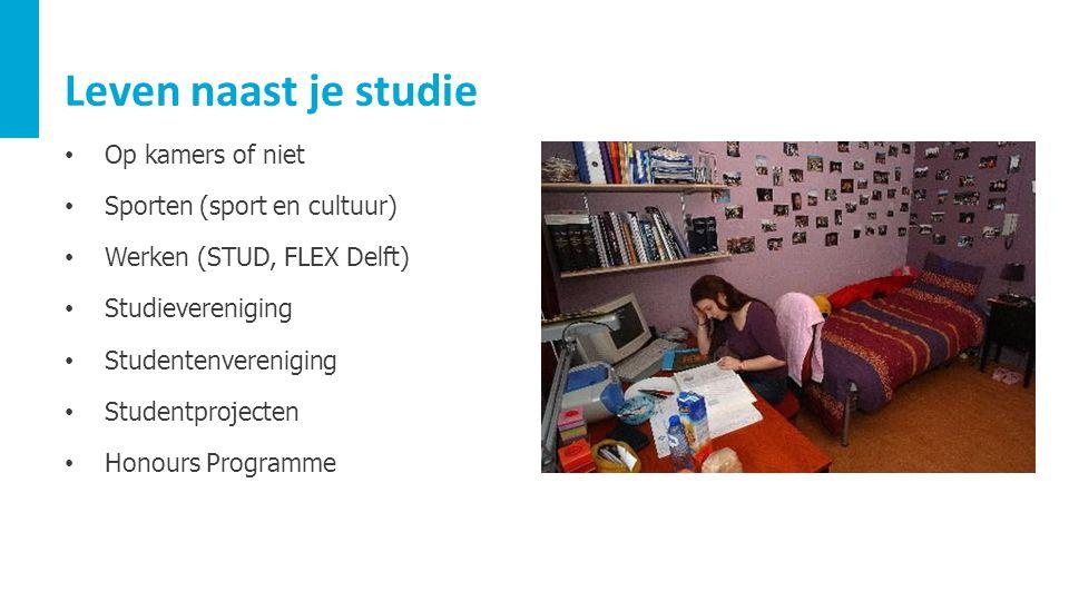 Leven naast je studie Op kamers of niet Sporten (sport en cultuur) Werken (STUD, FLEX Delft) Studievereniging Studentenvereniging Studentprojecten Hon