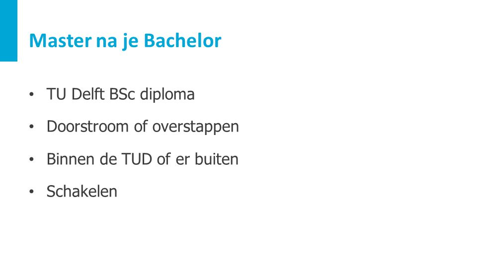 Master na je Bachelor TU Delft BSc diploma Doorstroom of overstappen Binnen de TUD of er buiten Schakelen