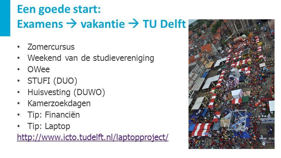 Een goede start: Examens  vakantie  TU Delft Zomercursus Weekend van de studievereniging OWee STUFI (DUO) Huisvesting (DUWO) Kamerzoekdagen Tip: Fin