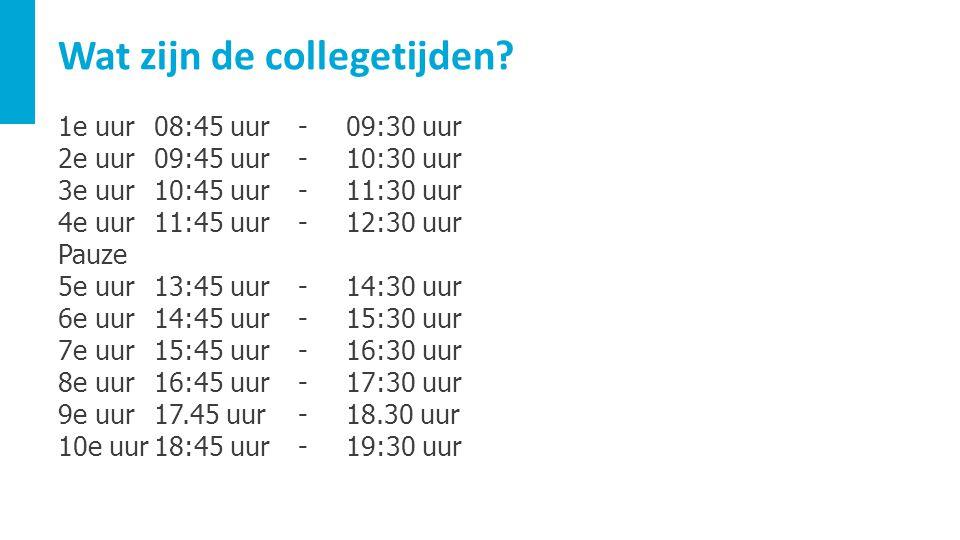 Wat zijn de collegetijden? 1e uur08:45 uur-09:30 uur 2e uur09:45 uur-10:30 uur 3e uur10:45 uur-11:30 uur 4e uur11:45 uur-12:30 uur Pauze 5e uur13:45 u