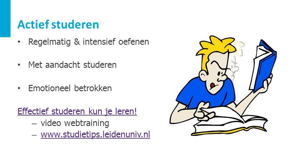 Actief studeren Regelmatig & intensief oefenen Met aandacht studeren Emotioneel betrokken Effectief studeren kun je leren! – video webtraining – www.s