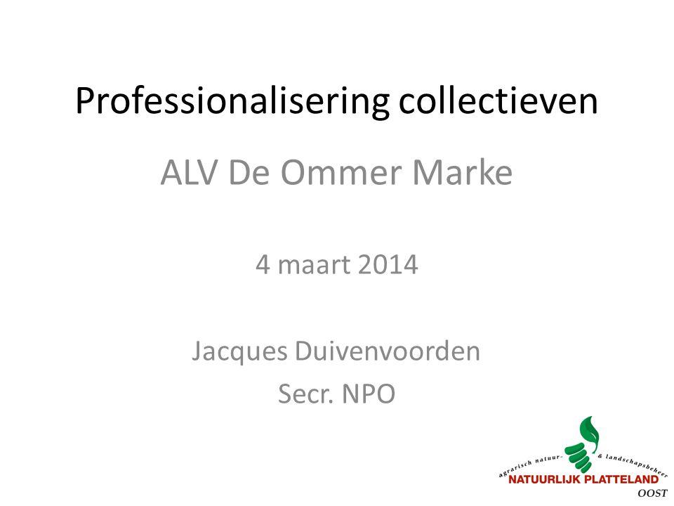 Professionalisering collectieven ALV De Ommer Marke 4 maart 2014 Jacques Duivenvoorden Secr. NPO