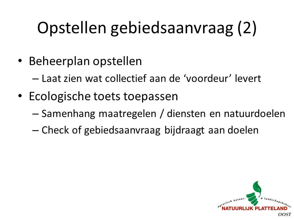 Opstellen gebiedsaanvraag (2) Beheerplan opstellen – Laat zien wat collectief aan de 'voordeur' levert Ecologische toets toepassen – Samenhang maatregelen / diensten en natuurdoelen – Check of gebiedsaanvraag bijdraagt aan doelen