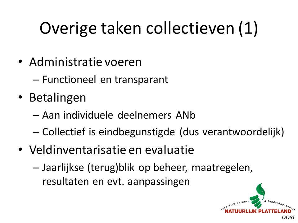 Overige taken collectieven (1) Administratie voeren – Functioneel en transparant Betalingen – Aan individuele deelnemers ANb – Collectief is eindbegunstigde (dus verantwoordelijk) Veldinventarisatie en evaluatie – Jaarlijkse (terug)blik op beheer, maatregelen, resultaten en evt.