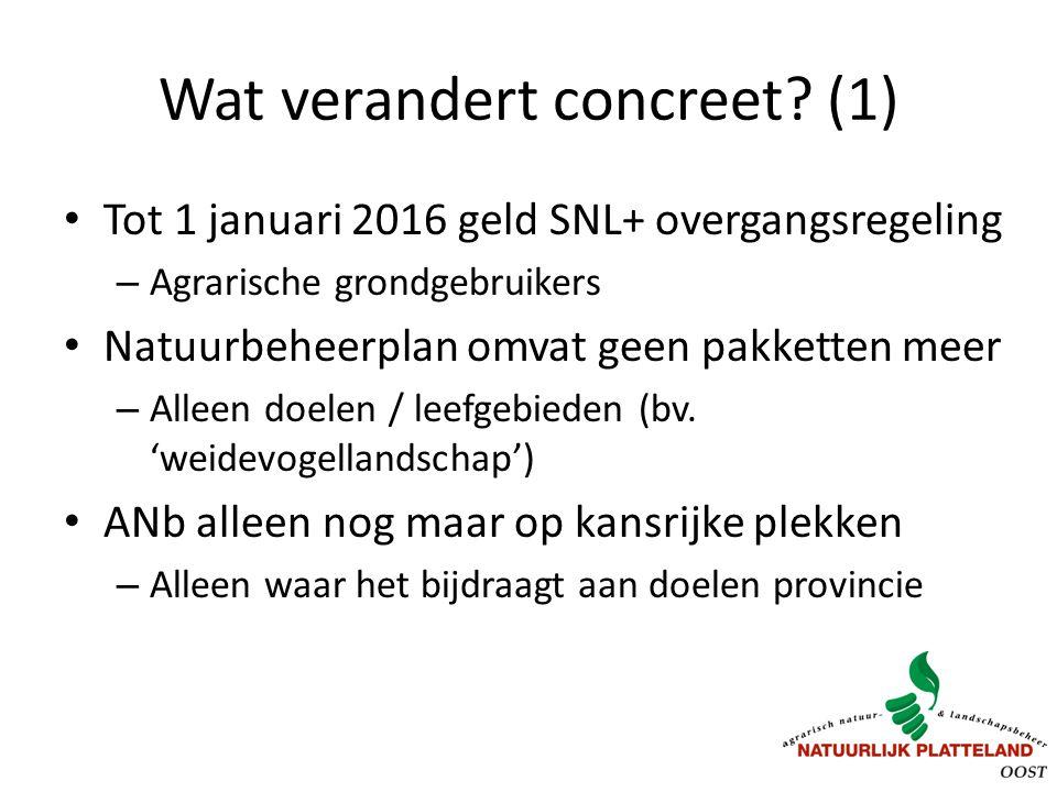 Wat verandert concreet? (1) Tot 1 januari 2016 geld SNL+ overgangsregeling – Agrarische grondgebruikers Natuurbeheerplan omvat geen pakketten meer – A