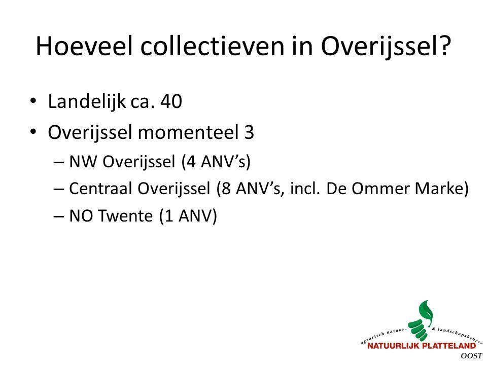 Hoeveel collectieven in Overijssel? Landelijk ca. 40 Overijssel momenteel 3 – NW Overijssel (4 ANV's) – Centraal Overijssel (8 ANV's, incl. De Ommer M