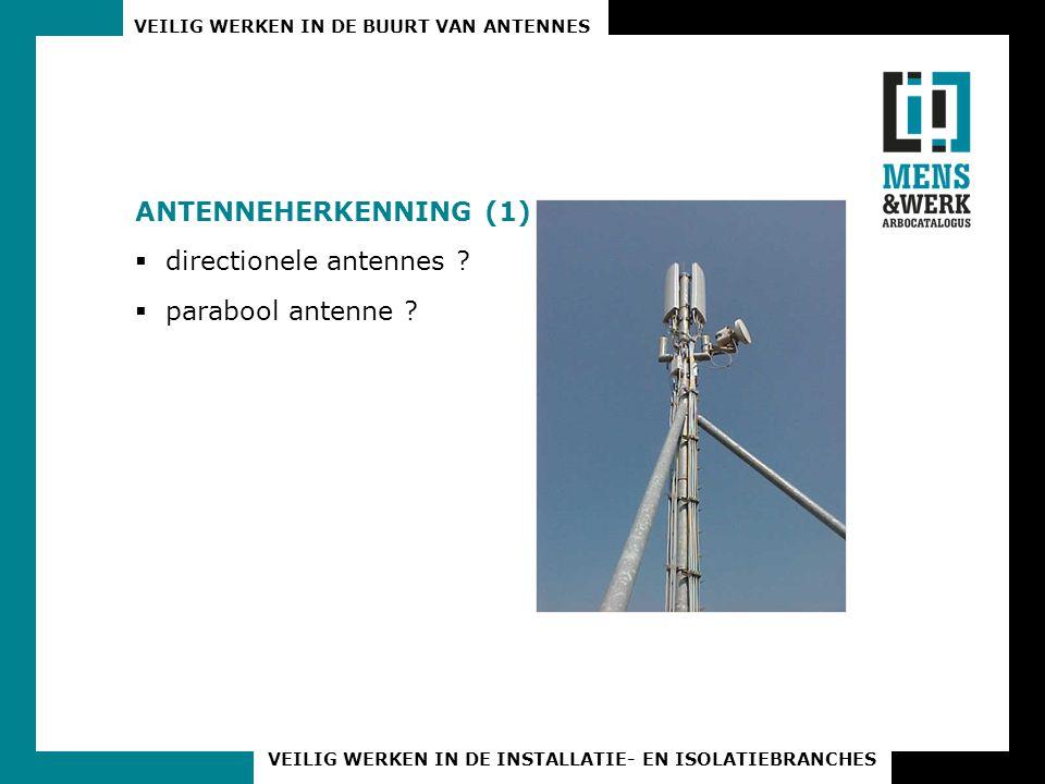 VEILIG WERKEN IN DE BUURT VAN ANTENNES VEILIG WERKEN IN DE INSTALLATIE- EN ISOLATIEBRANCHES ANTENNEHERKENNING (1)  directionele antennes ?  parabool
