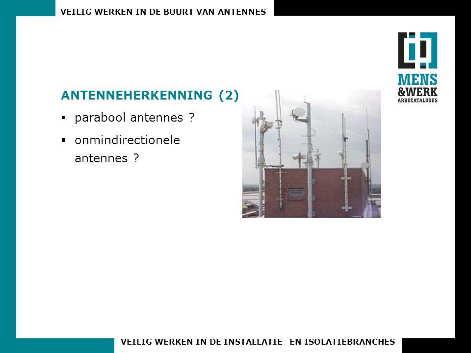 VEILIG WERKEN IN DE BUURT VAN ANTENNES VEILIG WERKEN IN DE INSTALLATIE- EN ISOLATIEBRANCHES ANTENNEHERKENNING (2)  parabool antennes ?  onmindirecti