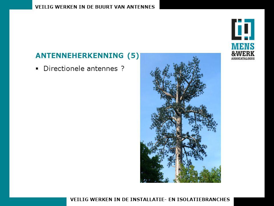 VEILIG WERKEN IN DE BUURT VAN ANTENNES VEILIG WERKEN IN DE INSTALLATIE- EN ISOLATIEBRANCHES ANTENNEHERKENNING (5)  Directionele antennes ?