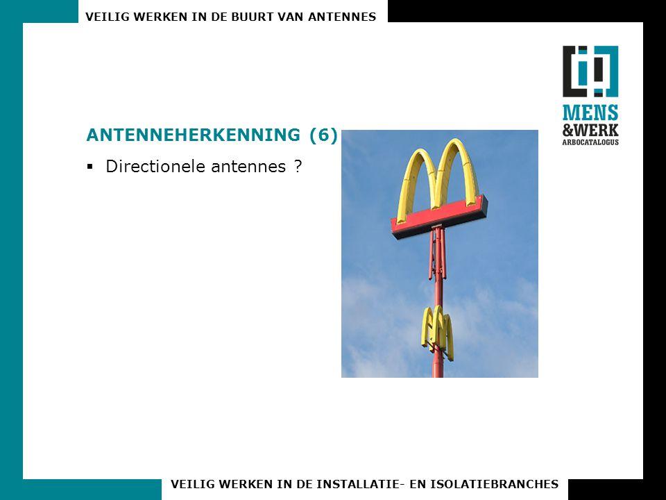 VEILIG WERKEN IN DE BUURT VAN ANTENNES VEILIG WERKEN IN DE INSTALLATIE- EN ISOLATIEBRANCHES ANTENNEHERKENNING (6)  Directionele antennes ?