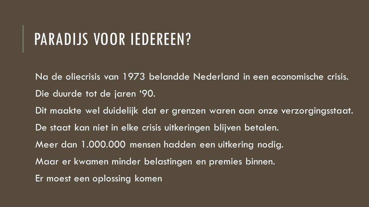 PARADIJS VOOR IEDEREEN.Na de oliecrisis van 1973 belandde Nederland in een economische crisis.