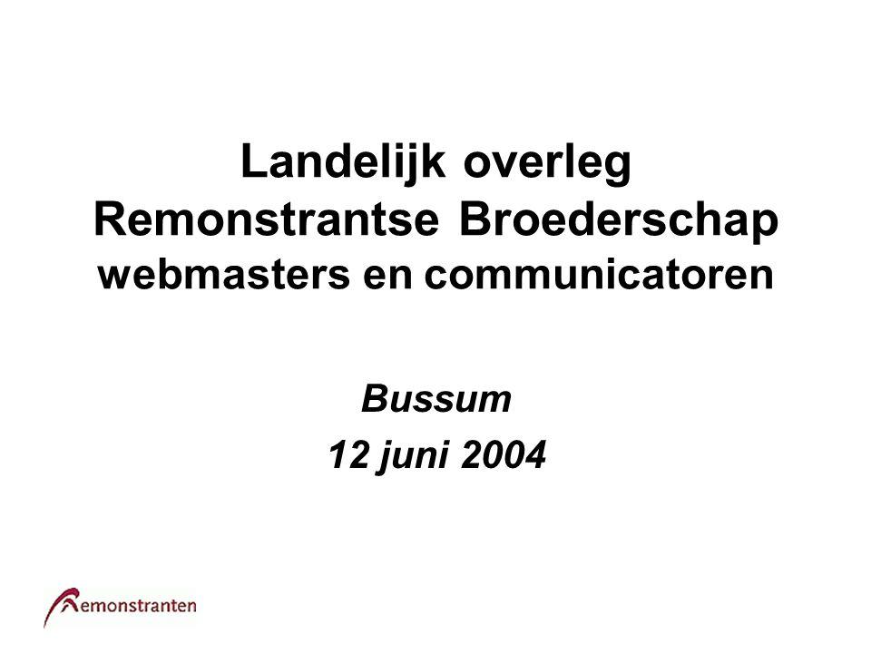 Landelijk overleg Remonstrantse Broederschap webmasters en communicatoren Bussum 12 juni 2004