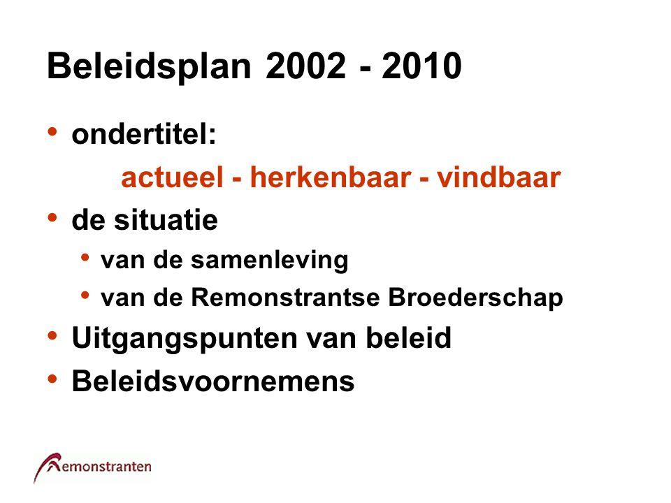 Beleidsplan 2002 - 2010 ondertitel: actueel - herkenbaar - vindbaar de situatie van de samenleving van de Remonstrantse Broederschap Uitgangspunten va