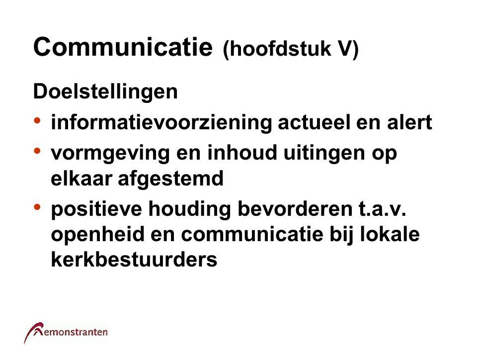 Communicatie (hoofdstuk V) Doelstellingen informatievoorziening actueel en alert vormgeving en inhoud uitingen op elkaar afgestemd positieve houding b