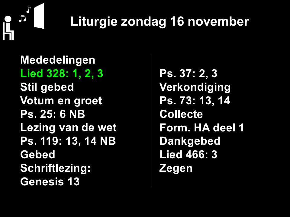 Liturgie zondag 16 november Mededelingen Lied 328: 1, 2, 3 Stil gebed Votum en groet Ps.