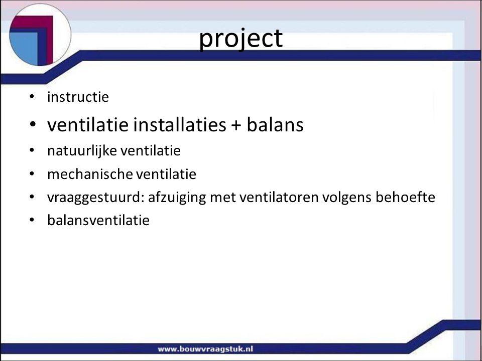 project instructie ventilatie installaties + balans natuurlijke ventilatie mechanische ventilatie vraaggestuurd: afzuiging met ventilatoren volgens be