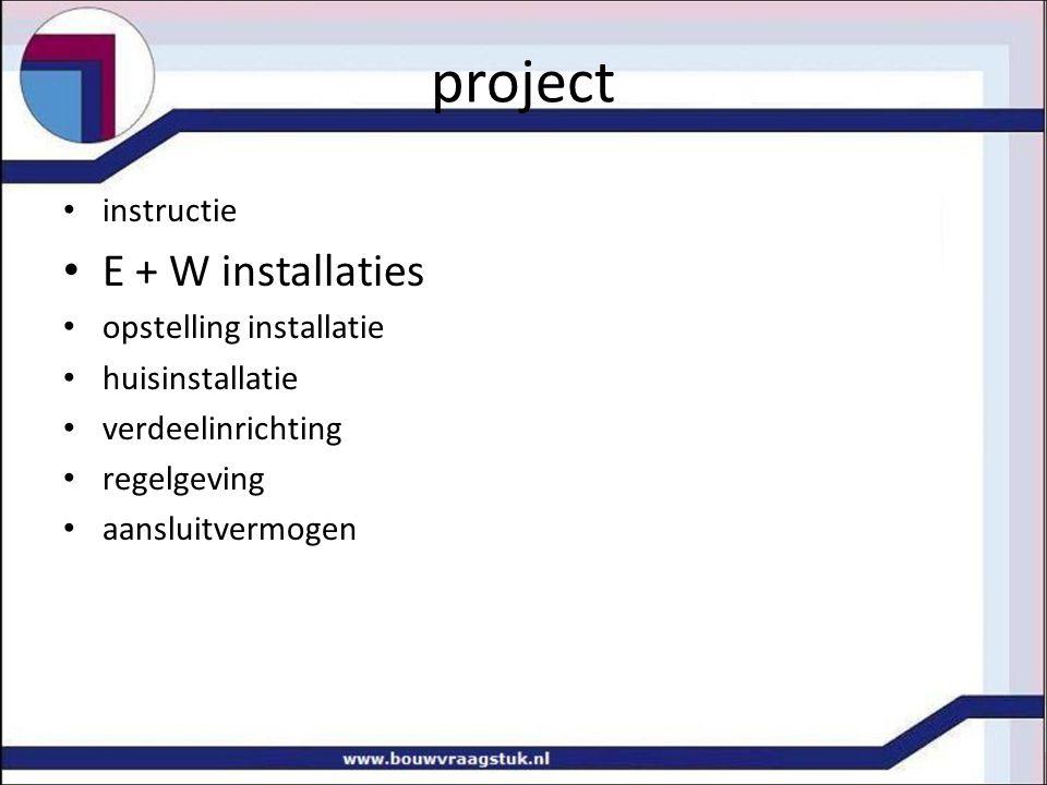 project instructie E + W installaties opstelling installatie huisinstallatie verdeelinrichting regelgeving aansluitvermogen