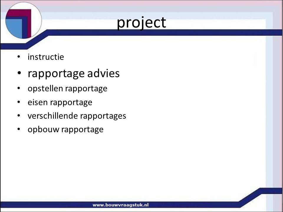project instructie rapportage advies opstellen rapportage eisen rapportage verschillende rapportages opbouw rapportage