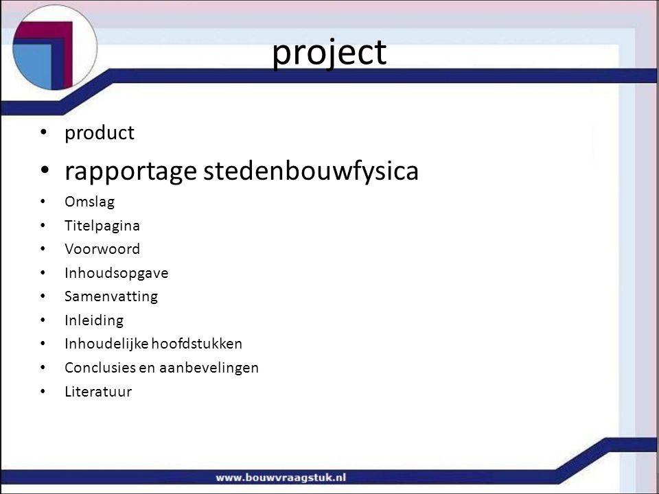 project product rapportage stedenbouwfysica Omslag Titelpagina Voorwoord Inhoudsopgave Samenvatting Inleiding Inhoudelijke hoofdstukken Conclusies en