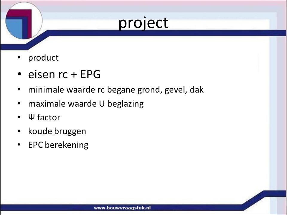 project product eisen rc + EPG minimale waarde rc begane grond, gevel, dak maximale waarde U beglazing Ψ factor koude bruggen EPC berekening