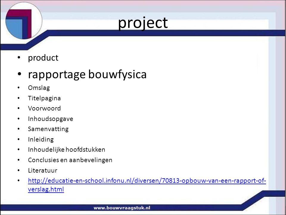 project product rapportage bouwfysica Omslag Titelpagina Voorwoord Inhoudsopgave Samenvatting Inleiding Inhoudelijke hoofdstukken Conclusies en aanbev