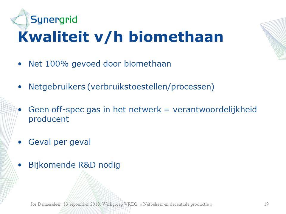 Kwaliteit v/h biomethaan Net 100% gevoed door biomethaan Netgebruikers (verbruikstoestellen/processen) Geen off-spec gas in het netwerk = verantwoordelijkheid producent Geval per geval Bijkomende R&D nodig 19Jos Dehaeseleer.