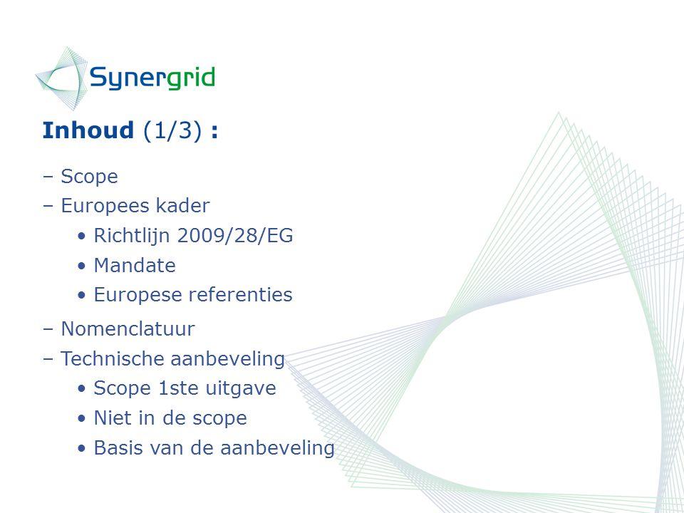 Inhoud (1/3) : – Scope – Europees kader Richtlijn 2009/28/EG Mandate Europese referenties – Nomenclatuur – Technische aanbeveling Scope 1ste uitgave Niet in de scope Basis van de aanbeveling
