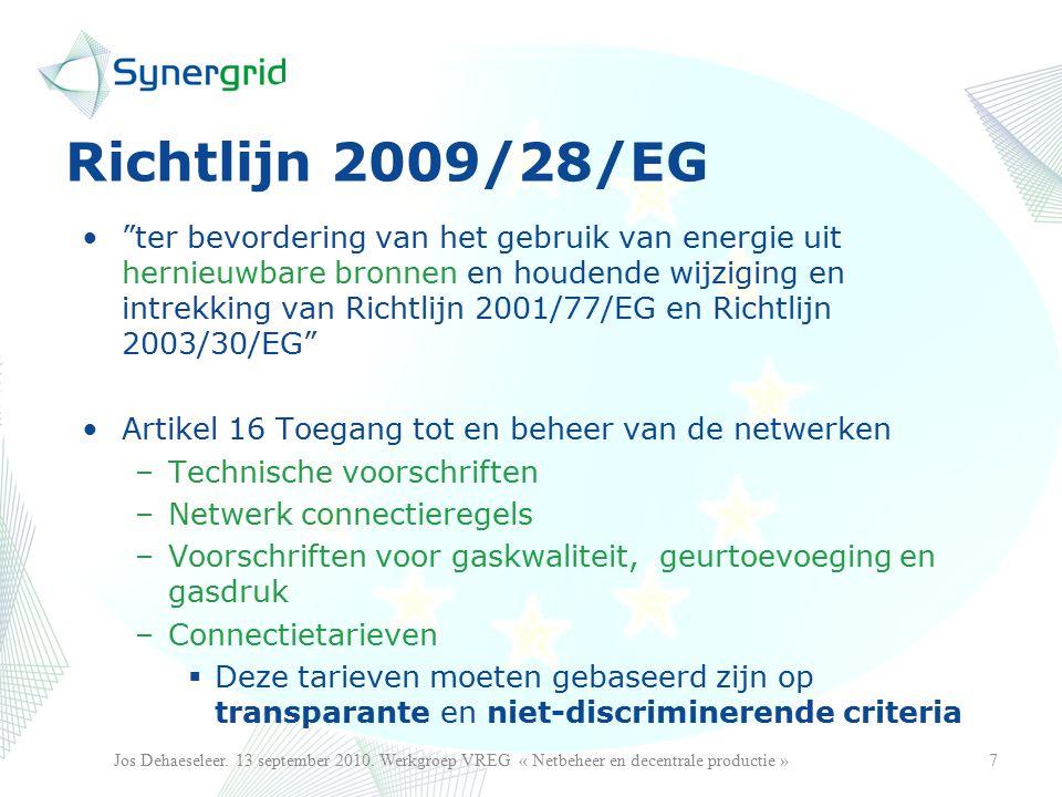 ter bevordering van het gebruik van energie uit hernieuwbare bronnen en houdende wijziging en intrekking van Richtlijn 2001/77/EG en Richtlijn 2003/30/EG Artikel 16 Toegang tot en beheer van de netwerken –Technische voorschriften –Netwerk connectieregels –Voorschriften voor gaskwaliteit, geurtoevoeging en gasdruk –Connectietarieven  Deze tarieven moeten gebaseerd zijn op transparante en niet-discriminerende criteria 7Jos Dehaeseleer.