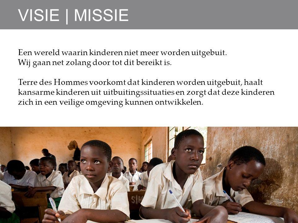 VISIE | MISSIE Een wereld waarin kinderen niet meer worden uitgebuit.