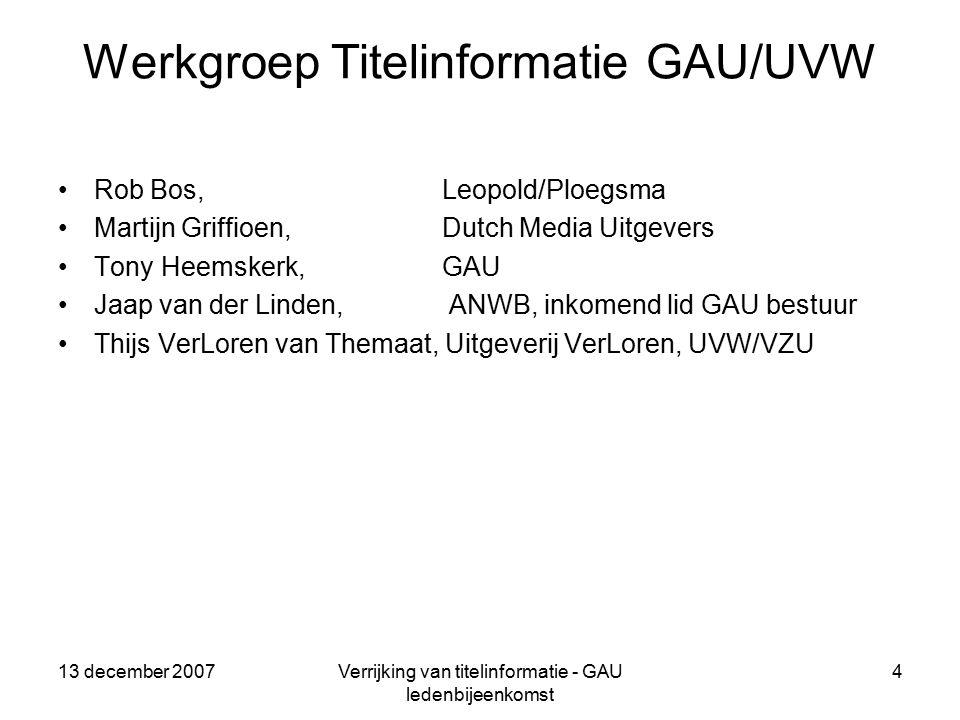 13 december 2007Verrijking van titelinformatie - GAU ledenbijeenkomst 15 Initiatieven CB (status november 07) CB heeft een marktonderzoek verricht onder boekverkopers.