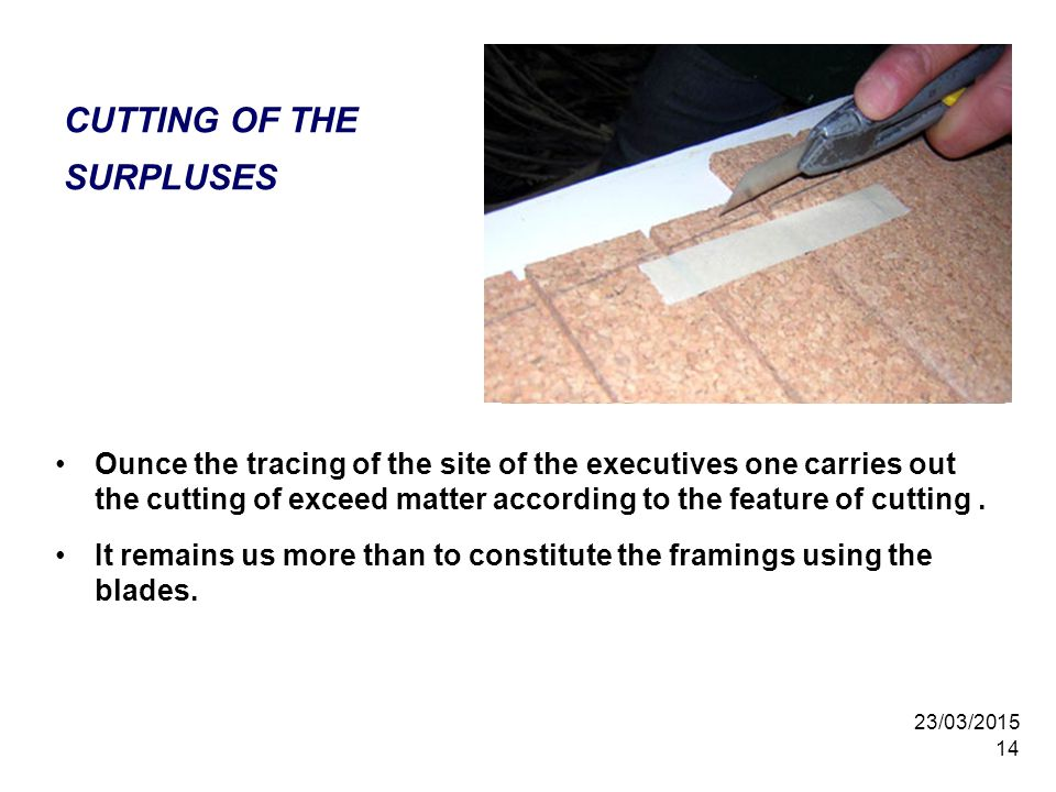 23/03/2015 14 CUTTING OF THE SURPLUSES Ounce the tracing of the site of the executives one carries out the cutting of exceed matter according to the feature of cutting.