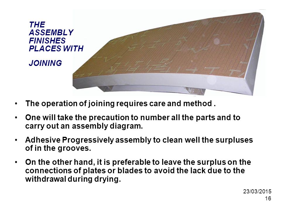 23/03/2015 16 THE ASSEMBLY FINISHES PLACES WITH JOINING The operation of joining requires care and method. One will take the precaution to number all