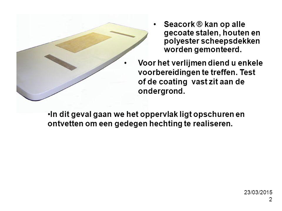 23/03/2015 2 Seacork ® kan op alle gecoate stalen, houten en polyester scheepsdekken worden gemonteerd.