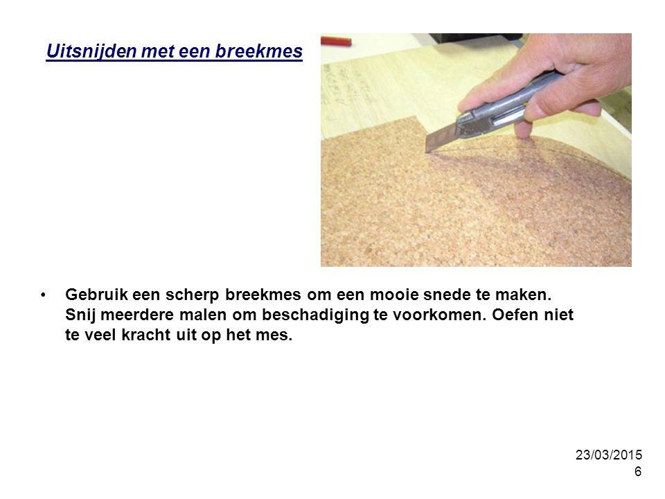 23/03/2015 6 Uitsnijden met een breekmes Gebruik een scherp breekmes om een mooie snede te maken.