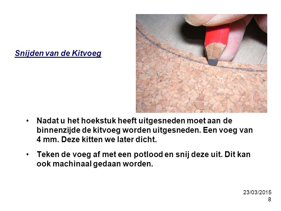 23/03/2015 8 Snijden van de Kitvoeg Nadat u het hoekstuk heeft uitgesneden moet aan de binnenzijde de kitvoeg worden uitgesneden.