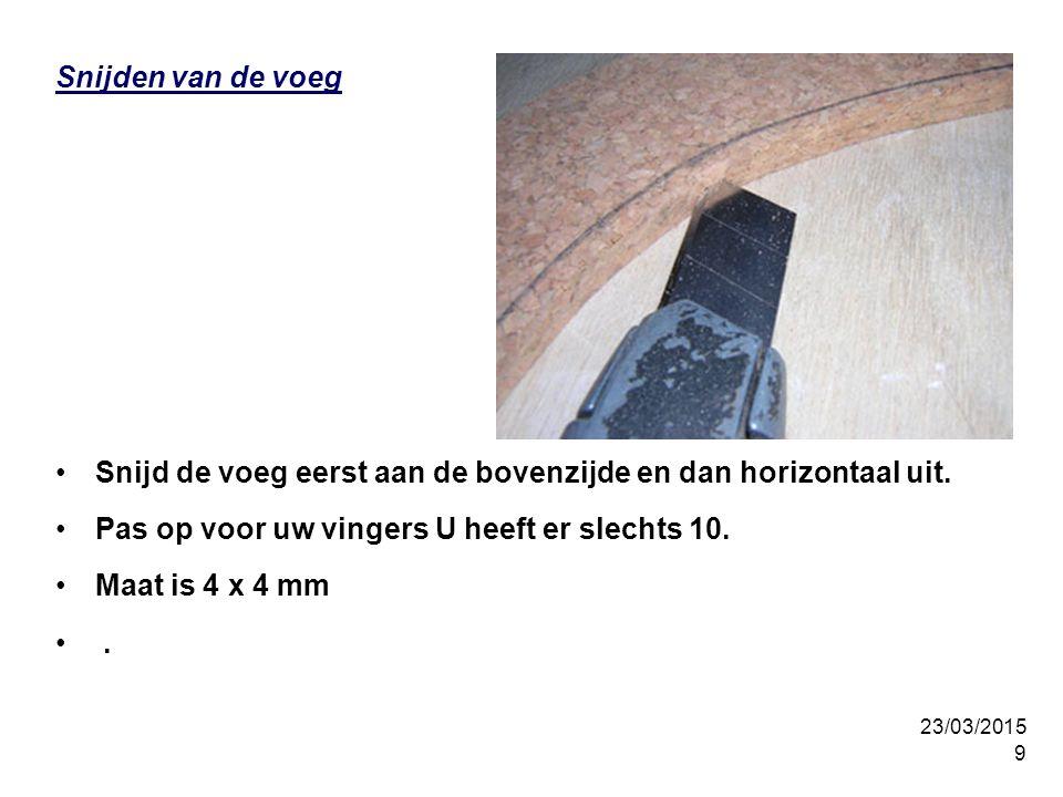 23/03/2015 9 Snijden van de voeg Snijd de voeg eerst aan de bovenzijde en dan horizontaal uit.