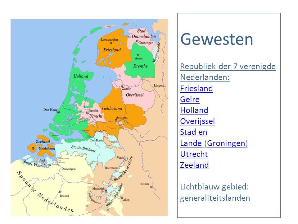 Gewesten Republiek der 7 verenigde Nederlanden: Friesland Gelre Holland Overijssel Stad en Lande (Groningen) Utrecht Zeeland Lichtblauw gebied: generaliteitslanden Friesland Gelre Holland Overijssel Stad en LandeGroningen Utrecht Zeeland