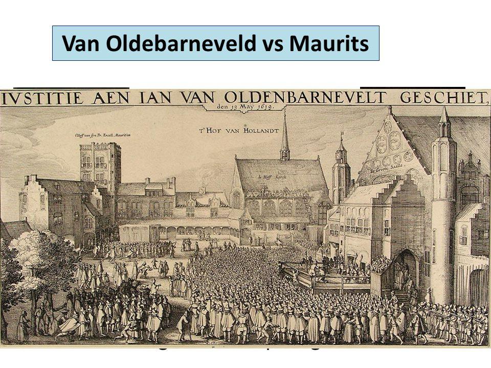 Van Oldebarneveld vs Maurits Machtsstrijd over: - 12-jarig bestand (tijdelijke vrede met Spanje) - Juiste interpretatie Calvinisme Raadspensionaris Stadhouder Staatgezinden vs prinsgezinden