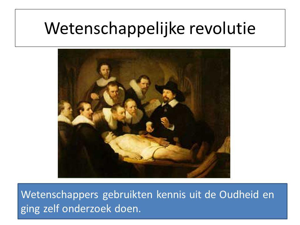 Wetenschappelijke revolutie Wetenschappers gebruikten kennis uit de Oudheid en ging zelf onderzoek doen.
