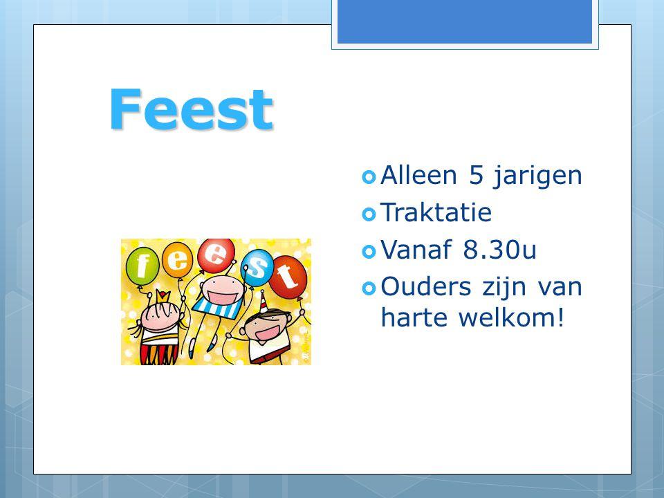 Feest  Alleen 5 jarigen  Traktatie  Vanaf 8.30u  Ouders zijn van harte welkom!